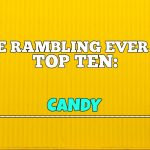 The Rambling Ever On Top Ten: Candy
