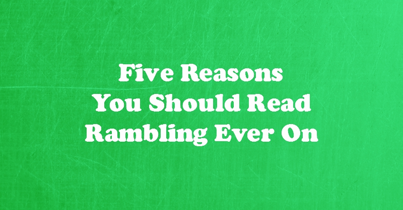 Five Reasons You Should Read Rambling Ever On (Video)