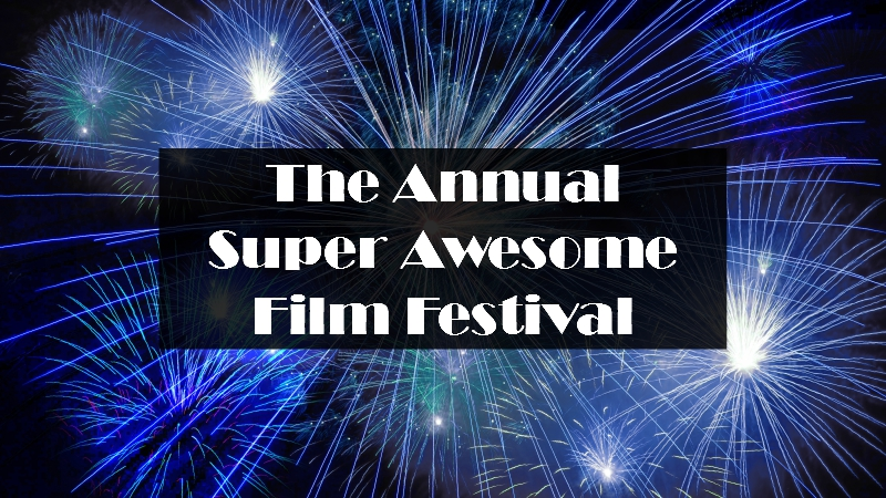The Annual Super Awesome Film Festival: Making Wiser Movie Choices