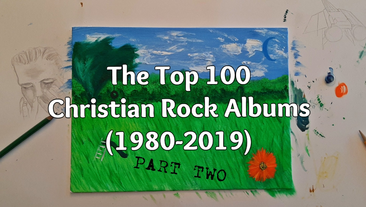 The Top 100 Christian Rock Albums (1980-2019): Part Two