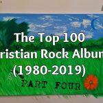 The Top 100 Christian Rock Albums (1980-2019): Part Four